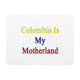 Colombia Is My Motherland Rectangular Photo Magnet
