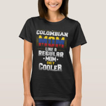Colombian Mom Like A Regular Mom Only Cooler T-Shirt