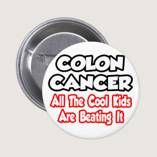 Colon Cancer...All The Cool Kids Are Beating It Pinback Button