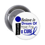 Colon Cancer Awareness BELIEVE DREAM HOPE 2 Inch Round Button