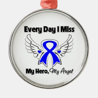 Colon Cancer Every Day I Miss My Hero Metal Ornament