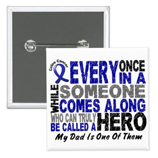 Colon Cancer HERO COMES ALONG 1 Dad Pinback Buttons