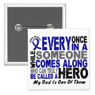 Colon Cancer HERO COMES ALONG 1 Dad Pinback Button