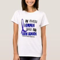 Colon Cancer I Wear Blue For My Best Friend 37 T-Shirt