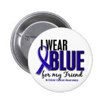 Colon Cancer I Wear Blue For My Friend 10 Pinback Buttons