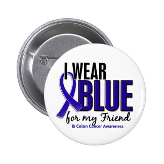 Colon Cancer I Wear Blue For My Friend 10 Pinback Button