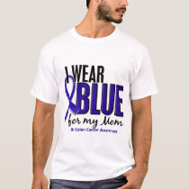 Colon Cancer I Wear Blue For My Mom 10 T-Shirt