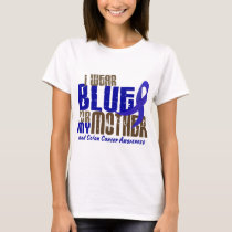Colon Cancer I WEAR BLUE FOR MY MOTHER 6.3 T-Shirt
