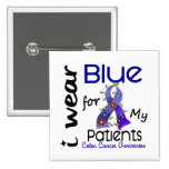Colon Cancer I Wear Blue For My Patients 43 Pinback Button