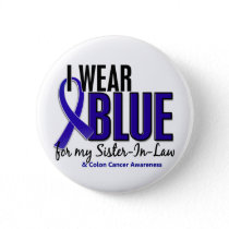 Colon Cancer I Wear Blue For My Sister-In-Law 10 Button