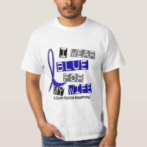 Colon Cancer I Wear Blue For My Wife 37 T-Shirt