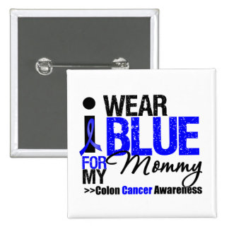 Colon Cancer I Wear Blue Ribbon For My Mommy Pinback Button