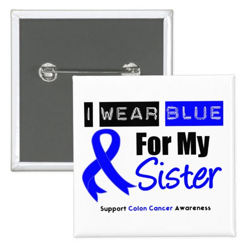 Colon Cancer I Wear Blue Ribbon For My Sister Pinback Buttons
