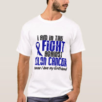 COLON CANCER In The Fight For My Girlfriend 1 T-Shirt