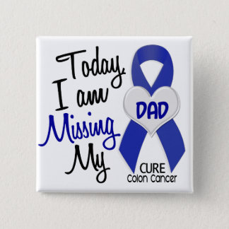 Colon Cancer MISSING MY DAD Pinback Button