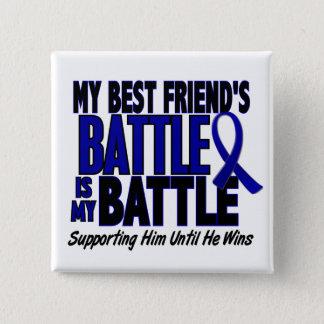 Colon Cancer MY BATTLE TOO 1 Best Friend (He) Pinback Button