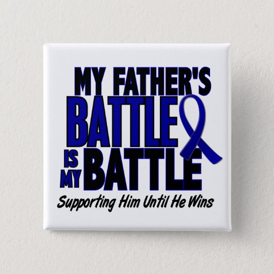 Colon Cancer MY BATTLE TOO 1 Father Button