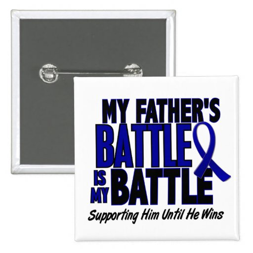 Colon Cancer MY BATTLE TOO 1 Father Pinback Button