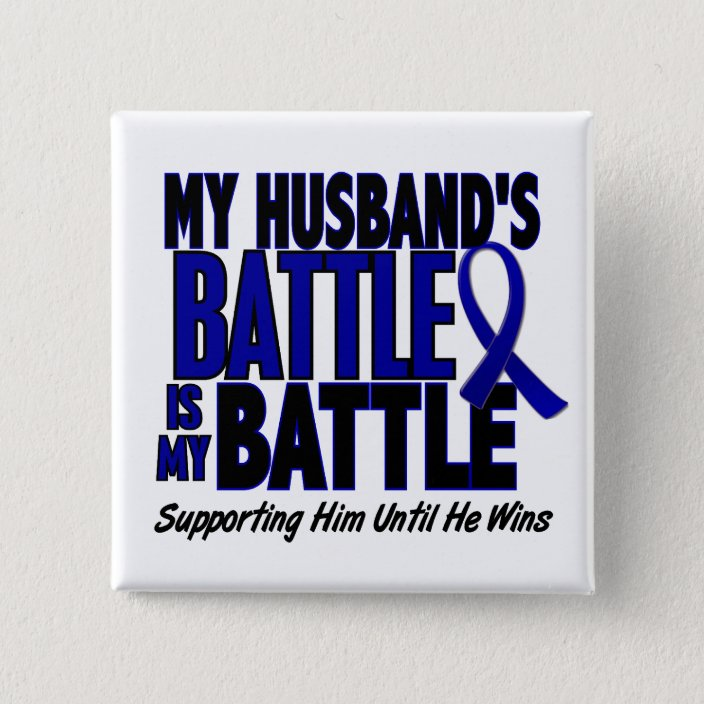 Colon Cancer My Battle Too 1 Husband Pinback Button Zazzle Com