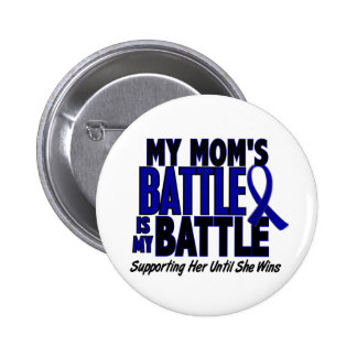 Colon Cancer MY BATTLE TOO 1 Mom Pinback Button