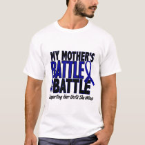 Colon Cancer MY BATTLE TOO 1 Mother T-Shirt