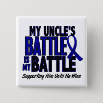 Colon Cancer MY BATTLE TOO 1 Uncle Pinback Button