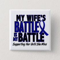 Colon Cancer MY BATTLE TOO 1 Wife Pinback Button