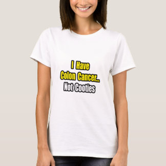 Colon Cancer...Not Cooties T-Shirt