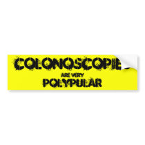Colonoscopies are very polypular. bumper sticker