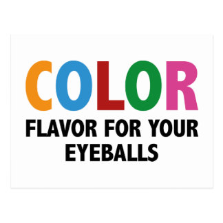 Color Flavor For Your Eyeballs Postcard