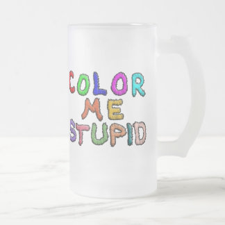 Color Me Stupid Frosted Glass Beer Mug