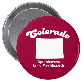 Colorado - April showers bring May blizzards T-shi Pinback Buttons