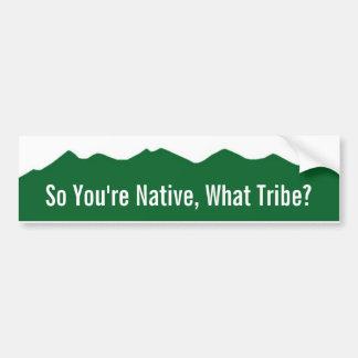 ¿Colorado así que usted son nativos, qué tribu? Pegatina De Parachoque