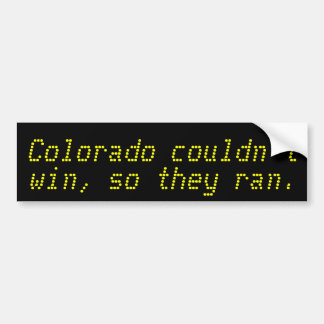Colorado couldn't win,so they ran from the Big XII Bumper Sticker