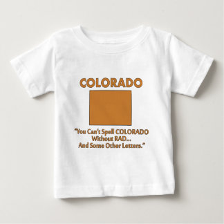 Colorado - You Cant Spell 'Colorado' Without 'Rad' Baby T-Shirt