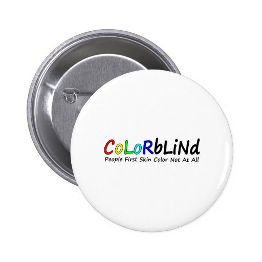 Colorblind People First Skin Color Not At All Pinback Button