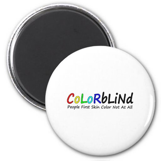 Colorblind People First Skin Color Not At All Refrigerator Magnet