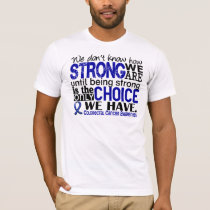 Colorectal Cancer How Strong We Are T-Shirt