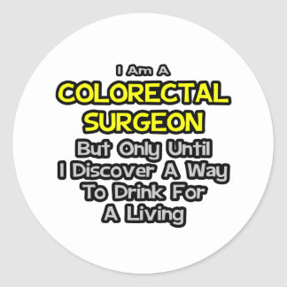 Colorectal Surgeon Drink for a Living Round Stickers