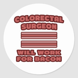 Colorectal Surgeon Will Work For Bacon Round Stickers