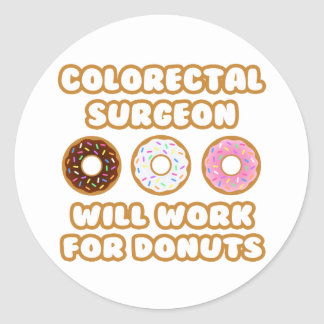 Colorectal Surgeon Will Work For Donuts Round Stickers