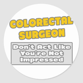 Colorectal Surgeon You re Impressed Stickers