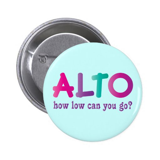 Colorful Alto How Low Can You Go Quote Gift Button
