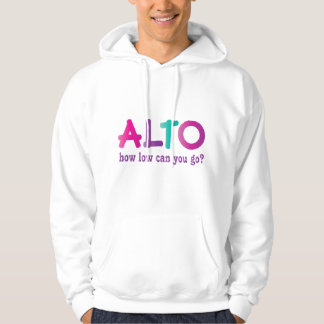 Colorful Alto How Low Can You Go Quote Gift Hoodie