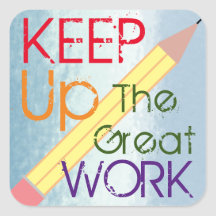 Keep Up The Good Work Stickers - 100% Satisfaction Guaranteed | Zazzle