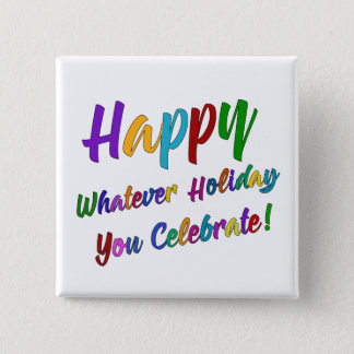 Colorful Happy Whatever Holiday You Celebrate! Pinback Button