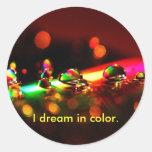 colorful, I dream in color. Round Sticker