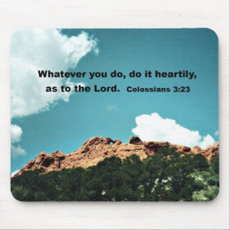 Colossians 3:23 Whatever you do, do it heartily... Mouse Pad