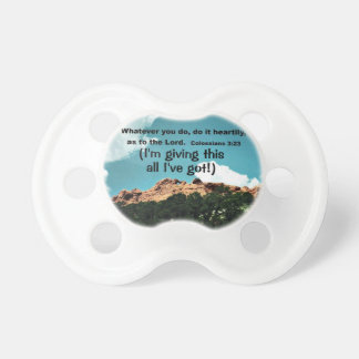 Colossians 3:23 Whatever you do, do it heartily... Pacifier
