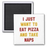 Coma la pizza y tome las siestas imán cuadrado